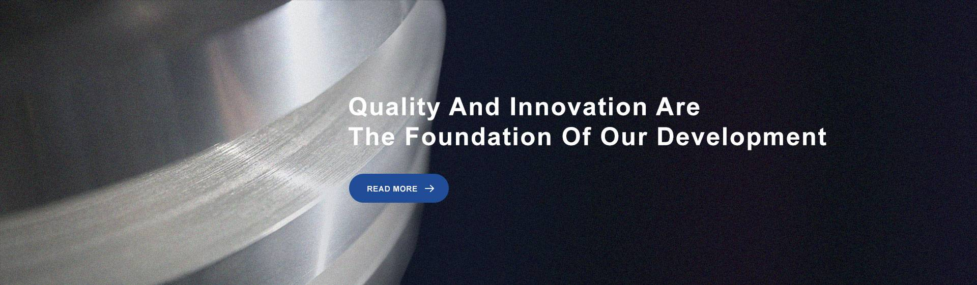 Quality And Innovation Are  The Foundation Of Our Development