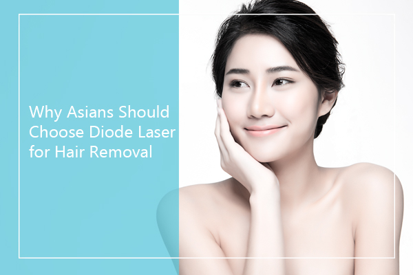 Why Asians Should Choose Diode Laser for Hair Removal