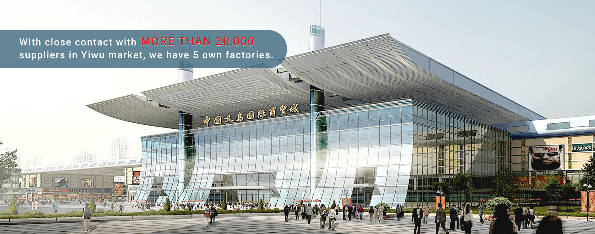 With close contact with more than 20,000 suppliers in Yiwu market, we have 5 own factories.