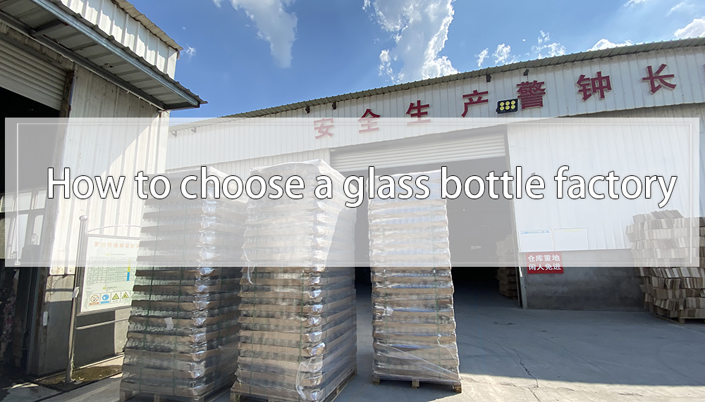 How to choose a glass bottle factory – depends on these aspects